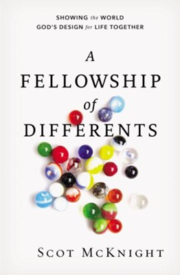 A Fellowship of Differents: Showing the World God's Design for Life Together,  Paperback  -     By: Scot McKnight