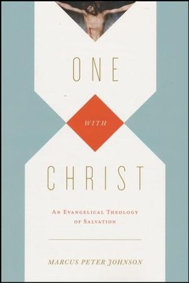 One with Christ: An Evangelical Theology of Salvation  -     By: Marcus Peter Johnson