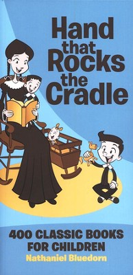 The Hand That Rocks the Cradle: 400 Classic Books for  Children  -     By: Nathaniel Bluedorn