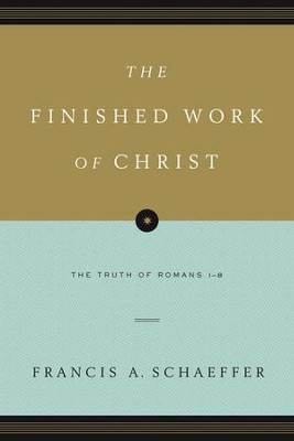The Finished Work of Christ: The Truth of Romans 1-8   -     By: Francis Schaeffer
