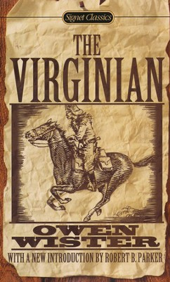 The Virginian: A Horseman of the Plains  -     By: Owen Wister