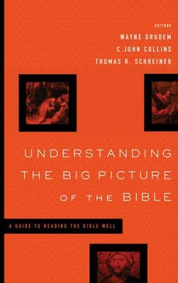 Understanding the Big Picture of the Bible: A Guide to Reading the Bible Well  -     Edited By: Wayne Grudem, C. John Collins, Thomas R. Schreiner     By: Wayne Grudem, C. John Collins & Thomas R. Schreiner, eds.