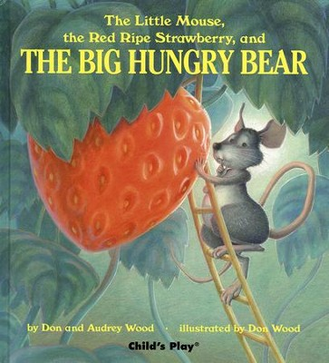 The Little Mouse, the Red Ripe Strawberry, and the Big Hungry Bear  -     By: Don Wood, Audrey Wood