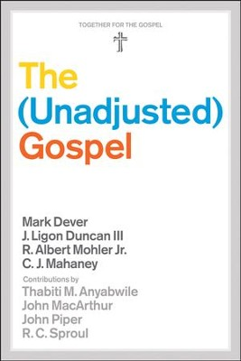 The (Unadjusted) Gospel   -     By: Mark Dever, J. Ligon Duncan, R. Albert Mohler Jr., C. J. Mahaney