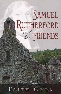 Samuel Rutherford and His Friends   -     By: Faith Cook