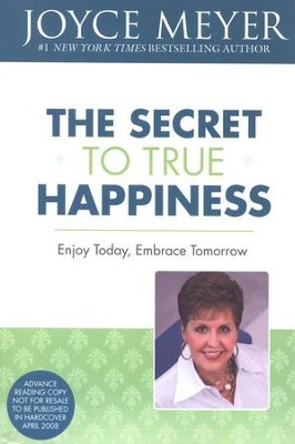 The Secret To True Happiness: Enjoy Today, Embrace Tomorrow   -     By: Joyce Meyer