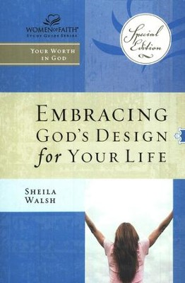 Embracing God's Design for Your Life, Women of Faith Study Guide Series   -     By: Sheila Walsh