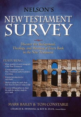 Nelson's New Testament Survey: Discovering the Essence, Background & Meaning About Every New Testament Book  -     By: Mark Bailey, Tom Constable