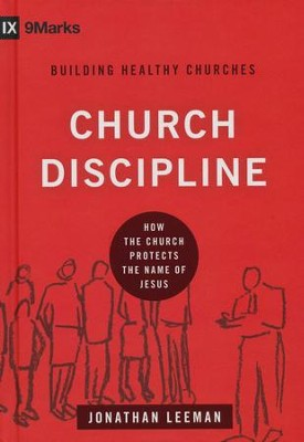 Church Discipline: How the Church Protects the Name of Jesus  -     By: Jonathan Leeman