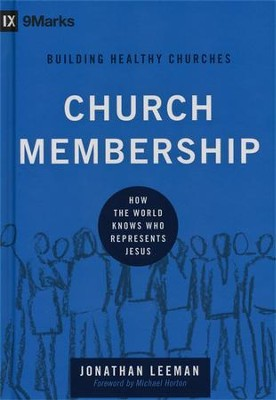 Church Membership: How the World Knows Who Represents Jesus  -     By: Jonathan Leeman, Michael S. Horton
