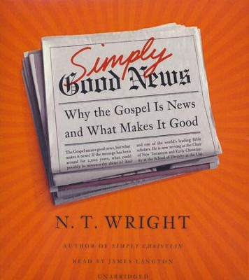 Simply Good News: Why the Gospel Is News and What Makes It Good - Unabridged audiobook on CD  -     Narrated By: James Langton     By: N.T. Wright