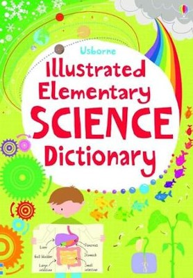 Illustrated Elementary Science Dictionary  -     Edited By: Kirsteen Rogers     By: Sarah Khan, Lisa Jane Gillespie