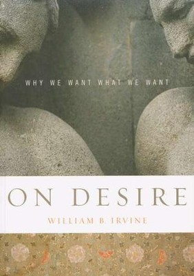On Desire: Why We Want What We Want   -     By: William B. Irvine