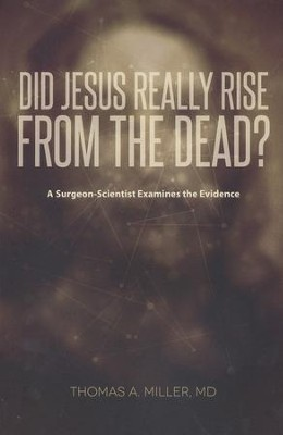 Did Jesus Really Rise from the Dead? A Surgeon-Scientist Examines the Evidence  -     By: Thomas Miller M.D.