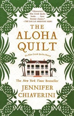 The Aloha Quilt, An Elm Creek Quilts Novel   -     By: Jennifer Chiaverini