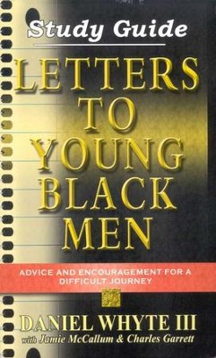 Letters to Young Black Men: Study Guide Advise and Encouragement for a Difficult Journey  -     By: Daniel Whyte III, Jamie McCallum, Charles Garrett
