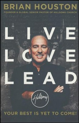 Live Love Lead: Your Best Is Yet To Come!  -     By: Brian Houston