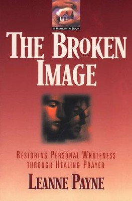 The Broken Image   -     By: Leanne Payne