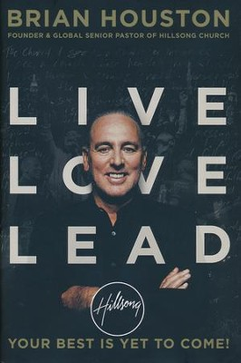 Live Love Lead: Your Best is Yet to Come  -     By: Brian Houston