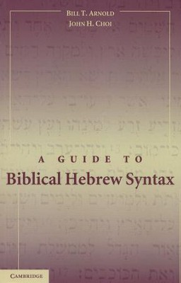 A Guide to Biblical Hebrew Syntax   -     By: Bill T. Arnold, John H. Choi