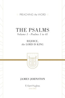 The Psalms, Volume 1: Rejoice, the Lord Is King  -     By: James Johnston, R. Kent Hughes