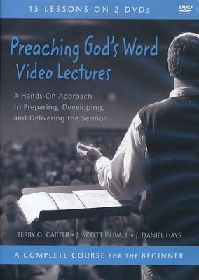 Preaching God's Word Video Lectures: A Hands-On Approach to Preparing, Developing, and Delivering the Sermon  -     By: Terry G. Carter, J. Scott Duvall, J. Daniel Hays
