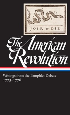 The American Revolution: Writings from the Pamphlet Debate,1773 - 1776  -     By: Gordon S. Wood