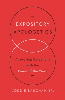 Expository Apologetics: Answering Objections with the Power of the Word  -     By: Voddie Baucham Jr.