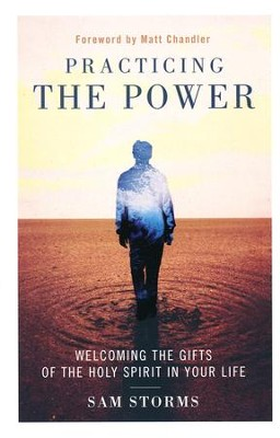 Practicing the Power: Welcoming the Gifts of the Holy Spirit in Your Life  -     By: Sam Storms