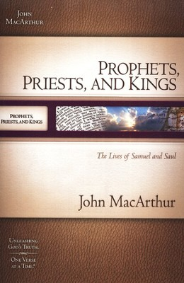 Prophets, Priests, and Kings: The Lives of Samuel and Saul  -     By: John MacArthur