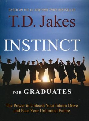 Instinct For Graduates: The Power To Unleash Your Inborn Drive And Face Your Unlimited Future  -     By: T.D. Jakes