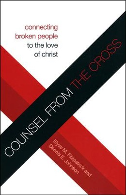Counsel from the Cross: Connecting Broken People to the Love of Christ  -     By: Elyse M. Fitzpatrick, Dennis E. Johnson