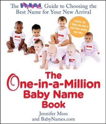 The One-in-a-Million Baby Name Book  -     By: Jennifer Moss, Babynames.com