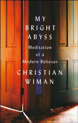 My Bright Abyss: Meditation of a Modern Believer  -     By: Christian Wiman