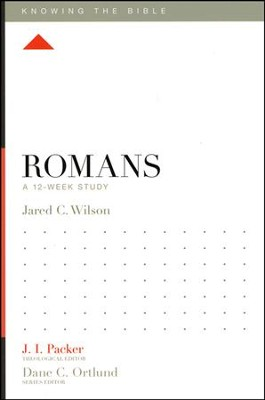 Romans: A 12-Week Study  -     Edited By: J.I. Packer, Dane C. Ortlund     By: Jared C. Wilson
