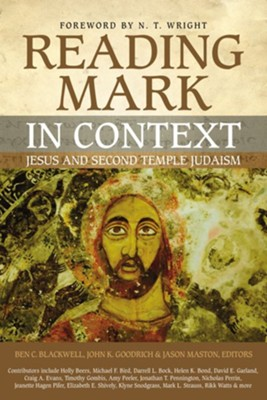 Reading Mark in Context: Jesus and Second Temple Judaism  -     By: Ben C. Blackwell