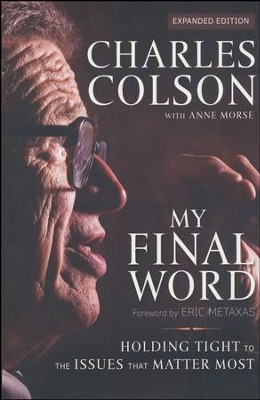 My Final Word: Holding Tight to the Issues that Matter Most  -     By: Charles W. Colson, Eric Metaxas, Anne Morse
