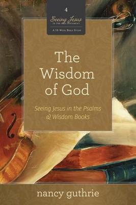 The Wisdom of God DVD: Seeing Jesus in the Psalms and Wisdom Books, A 10-week Bible Study  -     By: Nancy Guthrie