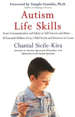 Autism Life Skills: From Communication and Safety to Self-Esteem and More  -     By: Chantal Sicile-Kira