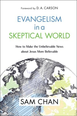 Evangelism in a Skeptical World: How to Make the Unbelievable News About Jesus More Believable  -     By: Sam Chan