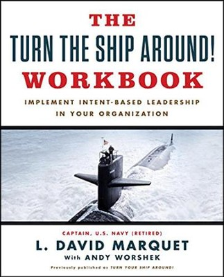 The Turn The Ship Around! Workbook: Implement Intent-Based Leadership In Your Organization  -     By: L. David Marquet