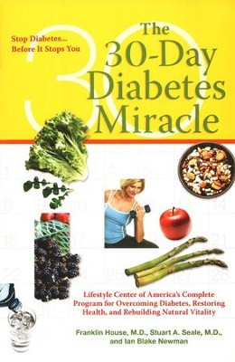 The 30-Day Diabetes Miracle  -     By: Franklin House M.D., Stuart A. Seale M.D., Ian Blake Newman