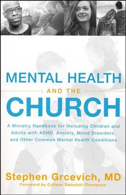 Mental Health and the Church: Ministry Handbook for  Including Children and Adults with ADHD, Anxiety, Mood  Disorders and Other Common Mental Health Conditions  -     By: Stephen Grcevich MD