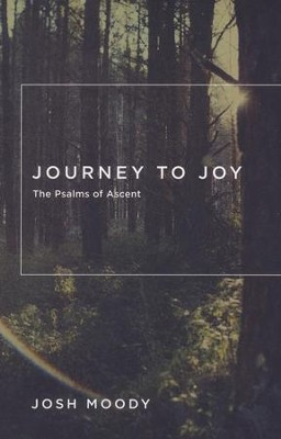 Journey to Joy: The Psalms of Ascent  -     By: Josh Moody