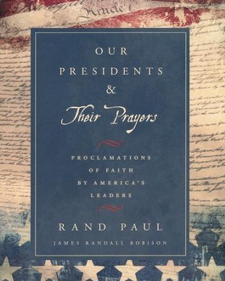 Our Presidents & Their Prayers: Proclamations of Faith by America's Leaders  -     By: Rand Paul