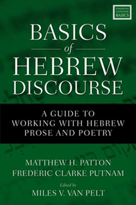 Basics of Hebrew Discourse: A Guide to Working with Hebrew Narrative and Poetry  -     By: Matthew Patton, Fred Putnam, Miles V. Van Pelt