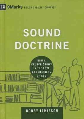 Sound Doctrine: How a Church Grows in the Love and Holiness of God  -     By: Bobby Jamieson