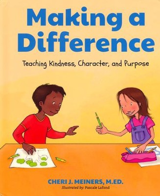 Making a Difference: Teaching Kindness, Character and Purpose  -     By: Cheri J. Meiners
