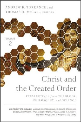 Christ and the Created Order: Perspectives from Theology, Philosophy, and Science  -     By: Andrew B. Torrance, Thomas H. McCall