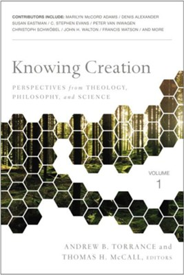 Knowing Creation: Perspectives from Theology, Philosophy, and Science  -     By: Andrew B. Torrance, Thomas H. McCall